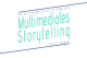 Multimediales Storytelling – Von der Konzeption bis zur Umsetzung